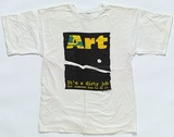 Title: T-shirt: Art - It's a Dirty Job... | Date: 1991 | Technique: screenprint, printed in colour, from multiple stencils
