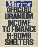 Artist: EARTHWORKS POSTER COLLECTIVE | Title: Daily Mirror - Official! Uranium income to finance H-bomb shelters | Date: 1977 | Technique: screenprint, printed in colour, from two stencils