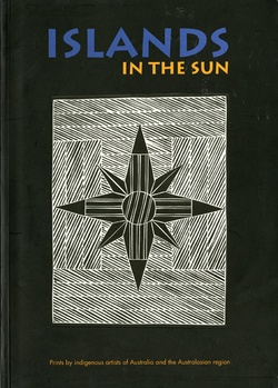 <p>Islands in the sun. Prints by indigenous artists of Australia and the Australasian region.</p>
