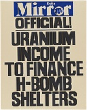 Artist: MACKINOLTY, Chips | Title: Daily Mirror - Official! Uranium income to finance H-bomb shelters | Date: 1977 | Technique: screenprint, printed in colour, from two stencils